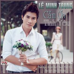 Cám Ơn Tình Yêu - Lê Minh Trung