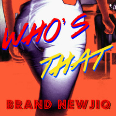 Who's That - Brand Newjiq