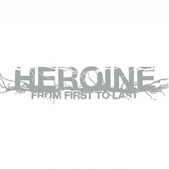 Heroine - From First To Last