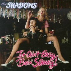 It Ain't Easy Bein' Sleazy! - The Shadows