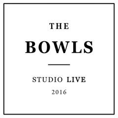 The Bowls Studio Live 2016 - The Bowls