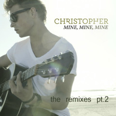 Mine, Mine, Mine (The Remixes, Pt. 2) - EP - Christopher