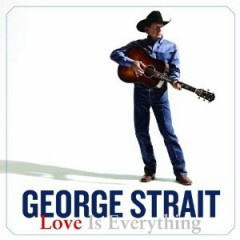 Love Is Everything - George Strait