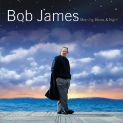 Morning, Noon & Night - Bob James