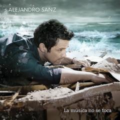La Musica No Se Toca - Alejandro Sanz