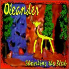 Shrinking The Blob - Oleander