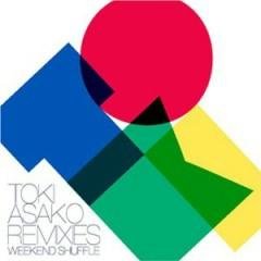Toki Asako Remixies Weekend Shuffle  - Asako Toki