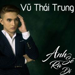 Anh Sẽ Ra Đi - Vũ Thái Trung