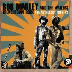 Trenchtown Rock (Anthology 69 - 78) (CD3) - Bob Marley,The Wailers