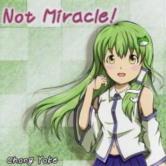 Not Miracle! - ChongYoke