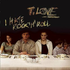 I Hate Rock'n'roll - T.Love