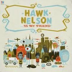 Hawk Nelson Is My Friend (Deluxe) - Hawk Nelson