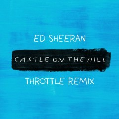 Castle On The Hill (Throttle Remix) (Single)