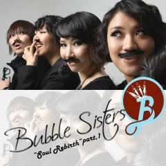 Soul Rebirth Part.1 - Bubble Sisters