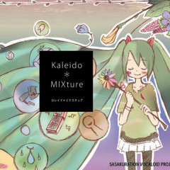 Kaleido * Mixture  - sasakure.UK