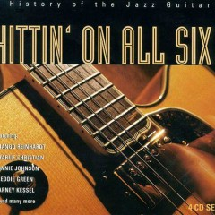 Hittin' On All Six: A History Of The Jazz Guitar (CD 1) (Part 1)
