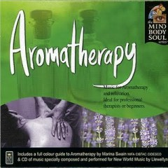 Aromatherapy ~ The Mind Body and Soul Series