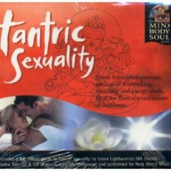 Tantric Sexuality ~ The Mind Body and Soul Series