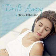 Drift Away ~ Music For Sleep