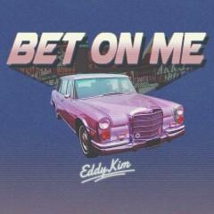 Bet On Me (Single) - Eddy Kim