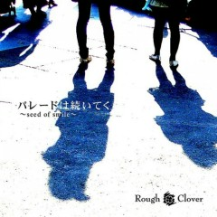 パレードは続いてく~Seed Of Smile~ (Paradehatuduiteku Seed Of Smile)  - Rough Clover