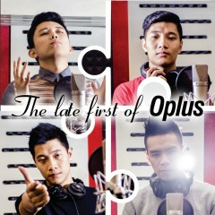 The Late First Of O-Plus - O-Plus