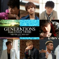 NEVER LET YOU GO - GENERATIONS from EXILE TRIBE