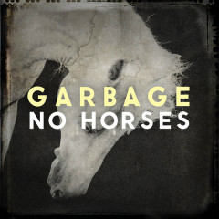 No Horses (Single) - Garbage