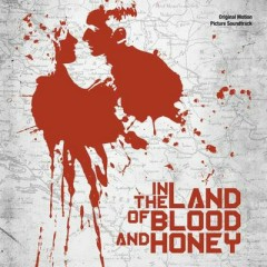 In The Land Of Blood And Honey OST (Pt.2)
