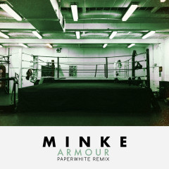 Armour (Paperwhite Remix) (Single) - Minke