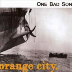Orange City - One Bad Son