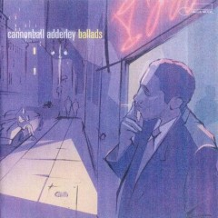 Cannonball Adderly - Ballads - Cannonball Adderley
