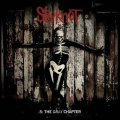 5: The Gray Chapter (Deluxe Edition) - CD1 - Slipknot