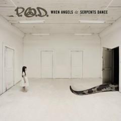 When Angels & Serpents Dance - P.O.D