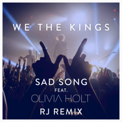 Sad Song (RJ Remix) (Single) - We The Kings, Olivia Holt