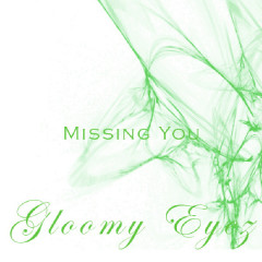 Missing You - Gloomy Eyes
