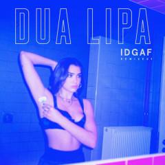 IDGAF (Remixes) - Dua Lipa