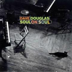 Soul On Soul - Dave Douglas