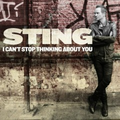 I Can't Stop Thinking About You (Single) - Sting