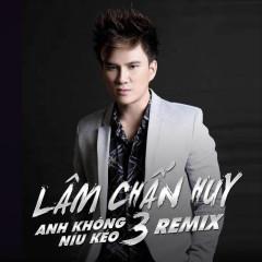 Anh Không Níu Kéo 3 (Remix)