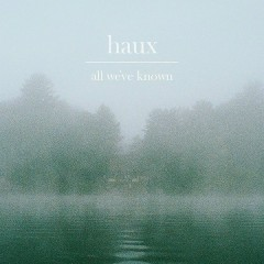 All We've Known (EP) - Haux