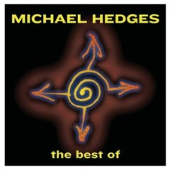 The Best Of Michael Hedges - Michael Hedges