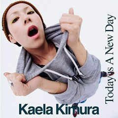 Today Is A New Day - Kaela Kimura