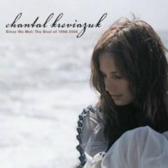 Since We Met :The Best Of 1996 - 2006 (CD1) - Chantal Kreviazuk