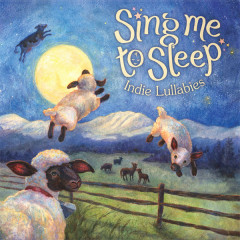 Sing Me To Sleep - Indie Lullabies