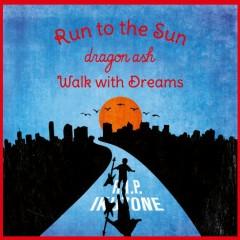 Run to the Sun / Walk with Dreams - Dragon Ash