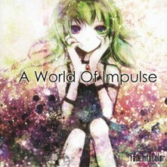 A World of Impulse - Yonakiyasya
