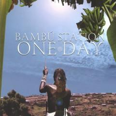 One Day - Bambu Station