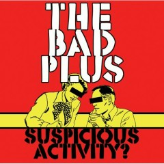 Suspicious Activity - The Bad Plus
