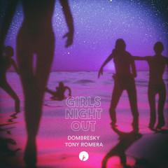 Girls Night Out (Single) - Dombresky, Tony Romera